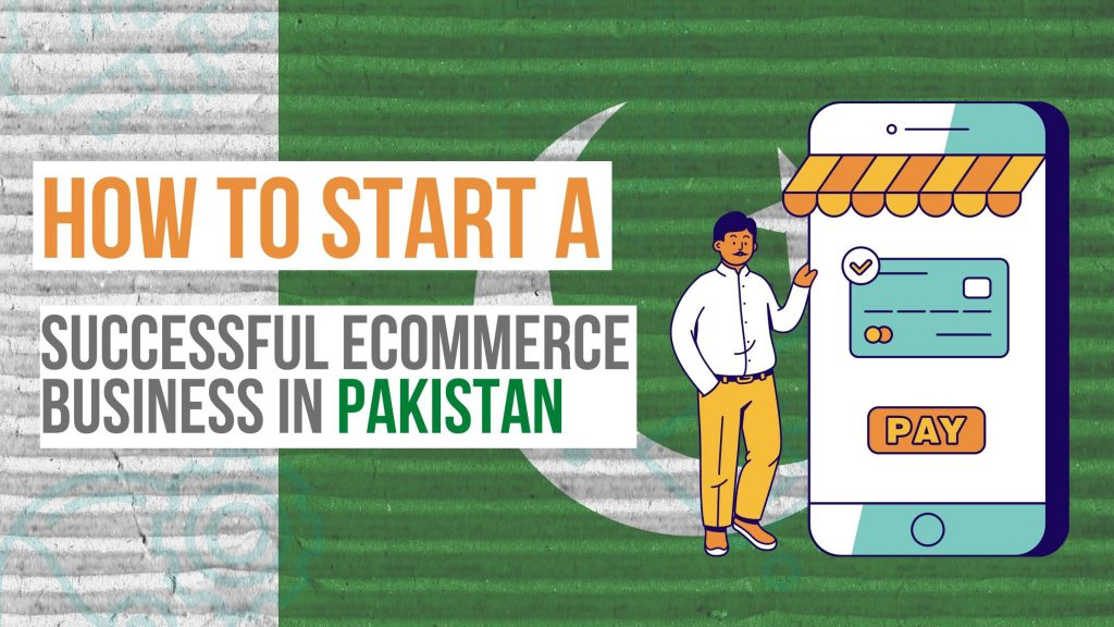 How to start a Successful ecommerce business in Pakistan