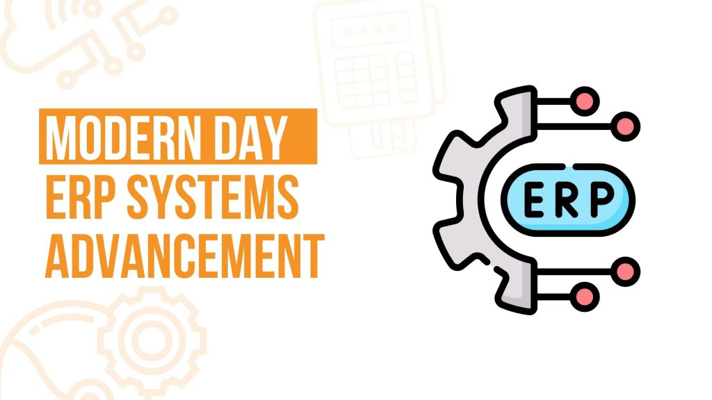 Modern Day ERP Systems Advancement