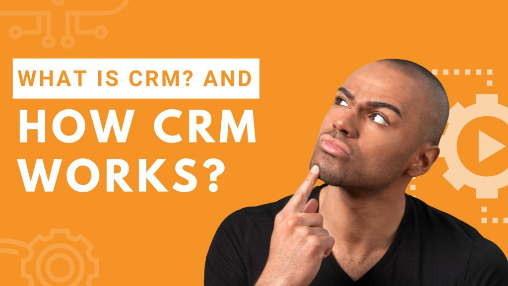 what is crm and how crm works